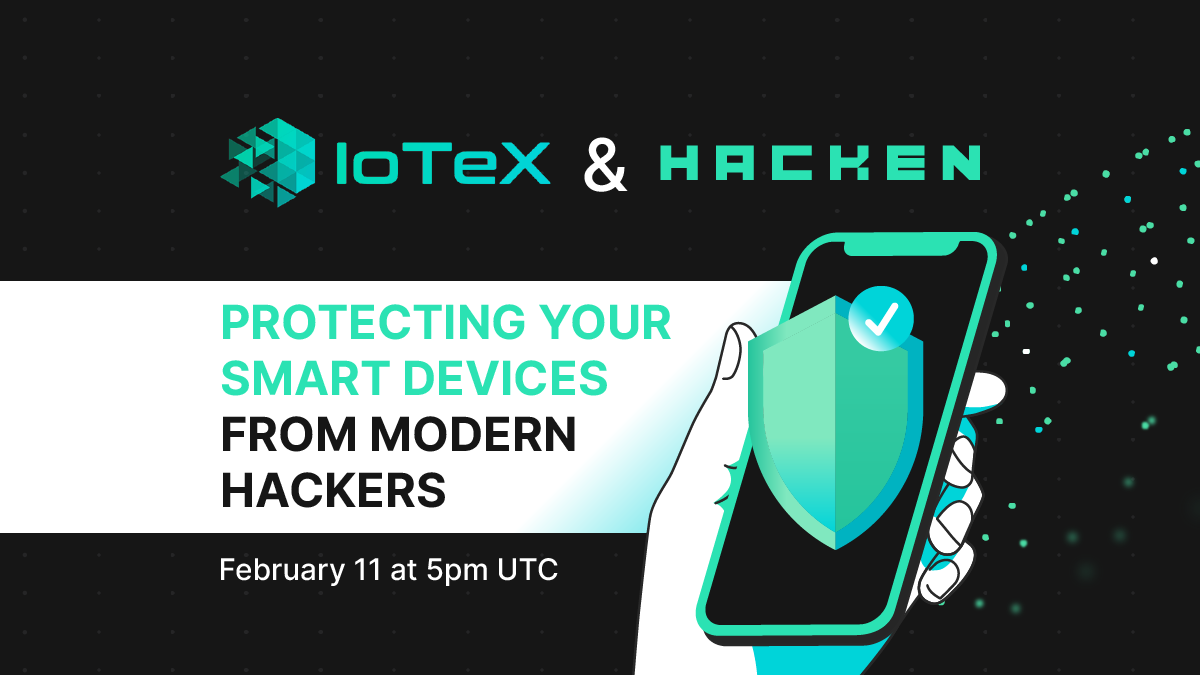 Hacken & IoTeX: Protecting Your Smart Devices From Modern Hackers